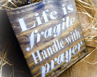 Prayer Sign ,Life is Fragile Handle with Prayer , Wood block App 8x8 in