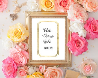 Plié Chassé Jeté Everyday. Digital print Graphic print Home decor Ballet wall art print Dance print Ballet print Instant download