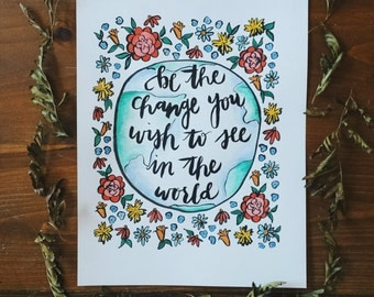 Be The Change You Wish To See In The World Handwritten Calligraphy Quote Print