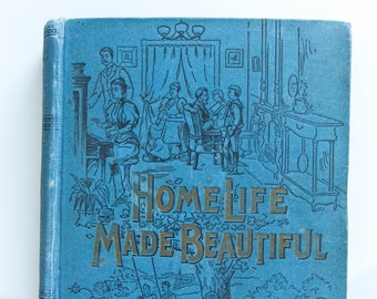 Antique book Home Life Made Beautiful Book Margaret Sangster 1897, Vintage Etiquette Illustrated Book, Antique Victorian Book First Edition