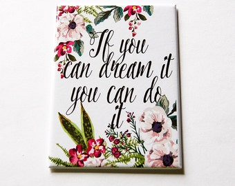 Magnet, Inspirational magnet, If you can dream it, you can do it, inspirational saying, Fridge magnet, ACEO, Kitchen magnet, floral (5413)