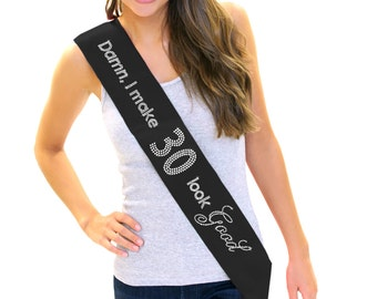 Rhinestone Damn I Make 30 Look Good Sash - Birthday Sash, Birthday Girl, 30th Birthday Party, Girls Night Out, 30th Birthday Gift, 30th, 30