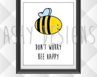 Don't Worry, BEE HAPPY! Printed Poster for Kids, Nursery, Children, Baby, Bedroom, Home - Wall Art Download Insect Animal Print - APP02