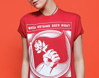 When Nothing Goes Right, Go Left Political T-shirt. Free UK and US Shipping.