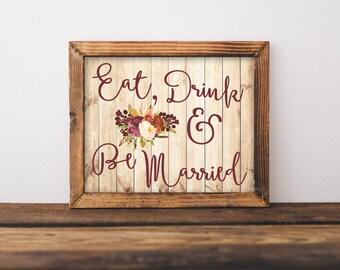 """INSTANT DOWNLOAD - Eat Drink & Be Married Sign 8x10"""" DIY Wedding Sign Printable... Boho Floral Design"""