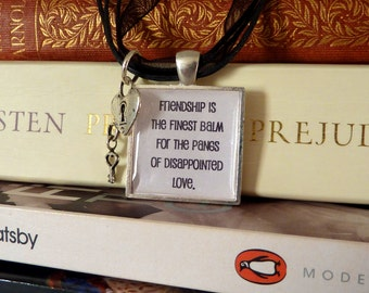 """Jane Austen Necklace - """"Friendship is the finest balm for the pangs of disappointed love"""" from Northanger Abbey."""