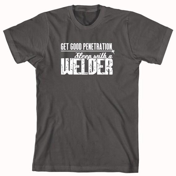 Get Good Penetration Sleep With A Welder Shirt - funny welder shirt, mechanic, metal worker, shirt for husband, gift - ID: 499
