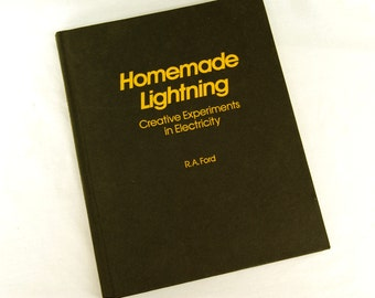 1991 Homemade Lightning Book Creative Experiments in Electricity R.A. Ford Hardcover First Ed