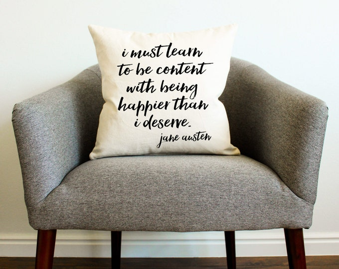 "Jane Austen ""I Must Learn To Be Content "" Quote Pillow - Literature, Home Decor, Gift for Mom, Gift for Her, Decorative Pillow, Grad Gift"