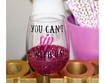 You Can't Sip With Us  Glitter Wine Glass - Mean Girls Wine Glass - Funny Wine Glass - Glitter Dipped Wine Glass - Funny Gift