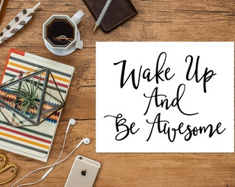 Wake Up And Be Awesome Printable Art Print, Black and White, 8x10, 5x7, Inspirational, Make Today Awesome, Quote Print Download, Digital Art