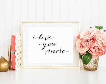 I Love You More Typography Printable Art Print, 5x7, 8x10, 11x14 Calligraphy Wall Art, Typography Decor, Nursery Wall Art, Nursery Print
