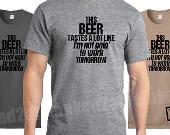 This beer tastes a lot like I'm not goin' to work tomorrow Mens Tshirt