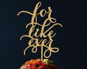 """Cake topper '' for like ever""""  Wedding topper."""