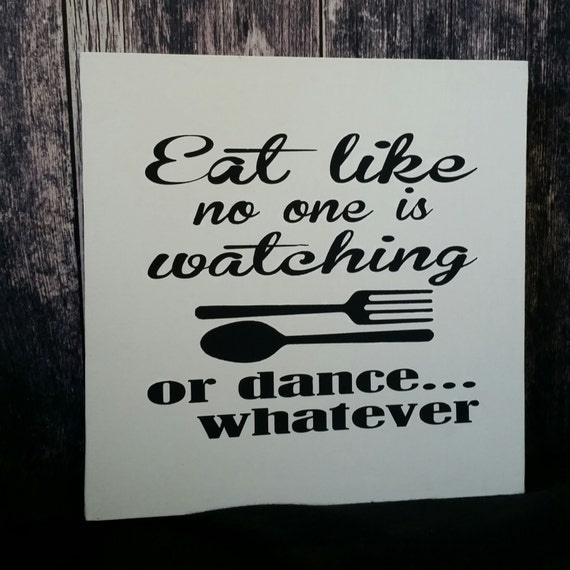 Eat Like on one is watching 12 x 12 Canvas Hand Painted Sign Dance like no one is watching