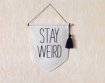 Stay weird canvas banner mini Sign Wall Art Hanging Fabric embroidered flag Weirdo quote Pennant Custom text Phrase Home decor Gallery