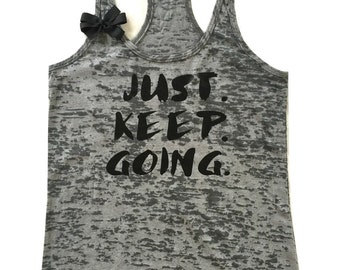 womens workout tank top. workout tank. exercise tank top. Gym tank. Running Tank. fitness apparel. Fitness tank top. Just. Keep. Going.