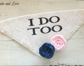 Ivory Burlap I Do Too Girl Dog Wedding Collar Bandana with Flowers for Save the Date Engagement  Photo Prop Bridal Shower Gift