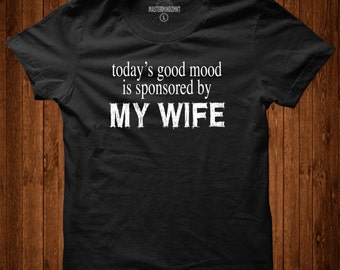 Today Good Mood is Sponsored by My Wife, Slogan Tee, Gift Idea, Anniversary Gift, Wedding Gift, For Him, Gift for Husband, Gift from Wife