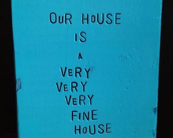 "Words on wood art Crosby Stills Nash & Young song / lyric ""OuR HoUSe iS a VeRY VeRY VeRY FiNe HoUSe"" art block wall sign / new home gift"