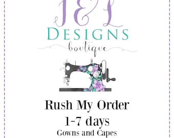Rush My Order 1-7 days for Gowns and Capes