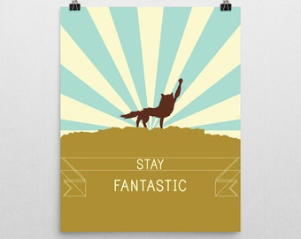 Stay Fantastic Print inspired by the film Fantastic Mr. Fox - Available in several sizes