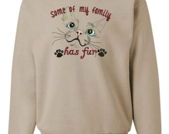 Cat Lovers Sweatshirt, Cat Lovers Gift, Some of my family has fur sweatshirt. Funny cat shirt