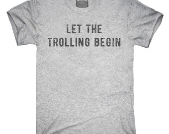 Let The Trolling Begin T-Shirt, Hoodie, Tank Top, Gifts