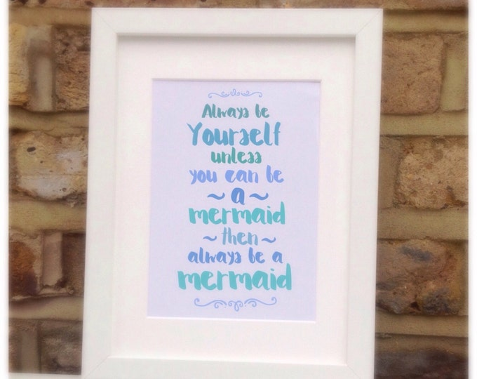 """Always be yourself, unless you can be a Mermaid, then always be a Mermaid framed quote print, 10x7"""" New born, children's gift, wall decor."""