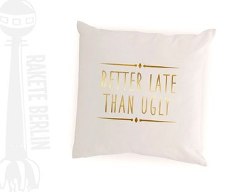 cushion cover  'Better late than ugly'