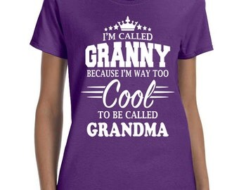 I'm Called Granny Because I'm Way Too Cool To Be Called Grandma Women T-shirt