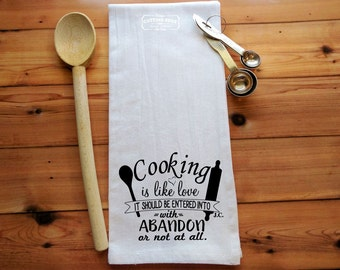 Cooking is like love It should be entered into with abandon or not at all Flour Sack Towel | Kitchen Towel | Tea Towel | Housewarming Gift