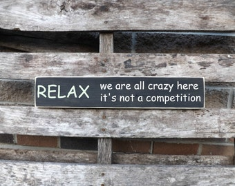 Relax we are all crazy here it's not a competition home decor country signs