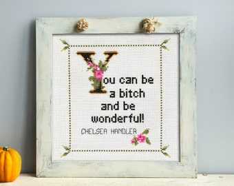 Chelsea Handler Quote Easy Cross Stitch Pattern: You can be a bitch and be wonderful! (Instant PDF Download)