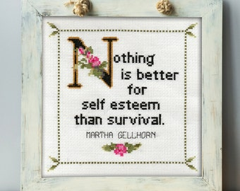 Martha Gellhorn Quote Easy Cross Stitch Pattern No. 2: Nothing Is Better For Self Esteem Than Survival. (Instant PDF Download)