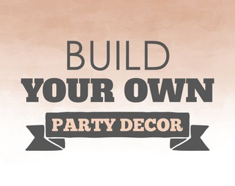 Build Your Own Printable Party Decorations, Printables, Party Decorations, Party, 1st 2nd 3rd 4th 5th Birthday
