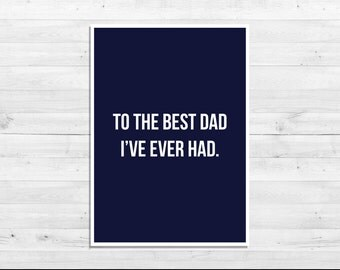 Father's Day Card - Best Dad - Funny Father's Day Card - Best Dad I've Ever Had