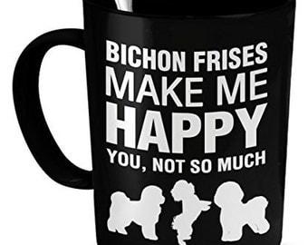 Bichon Frise Mug - Bichon Frises Make Me Happy - Bichon Frise Gifts - Bichon Frise Accessories