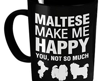 Maltese Coffee Mug - Maltese Make Me Happy - Maltese Gifts - Maltese Accessories