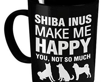 Shiba Inu Mug - Shiba Inus Make Me Happy - Shiba Inu Coffee Mug - Shiba Inu Gifts