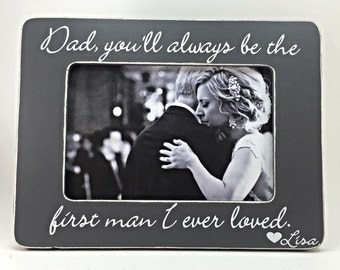 Gift for dad Father of Bride Picture Frame Gift for Father of the Bride Dad, youll always be the first man i ever l loved.4x6 Opening