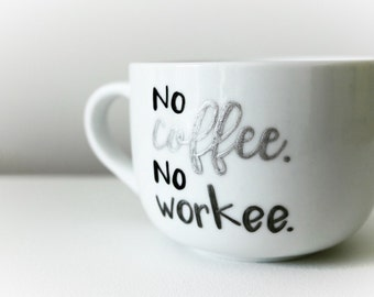 "Custom Cup ""Coffee No. workee No"" / / Personalized mug ""No coffee No. workee"""
