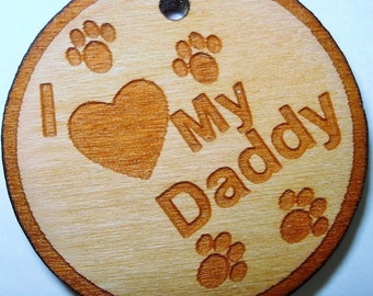 Dog Pet ID Tag Custom Laser Engraved I Love My Daddy Solid Cherry Wood