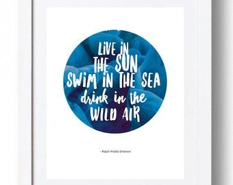 "Ralph Waldo Emerson Print - ""Live in the sun, swim in the sea, drink in the wild air."" *INSTANT DOWNLOAD*"