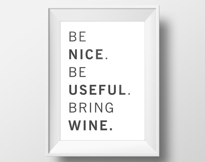 Be Nice. Be Useful. Bring Wine Digital Poster / Printable 50X70 / A4 Poster / Motivational Quote Poster / Inspirational / Funny Poster