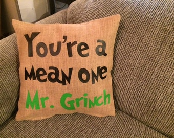 You're a mean one Mr. Grinch Burlap Pillow Cover