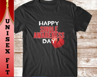 Happy Single Awareness Day. Funny Anti Valentine's Day Shirt