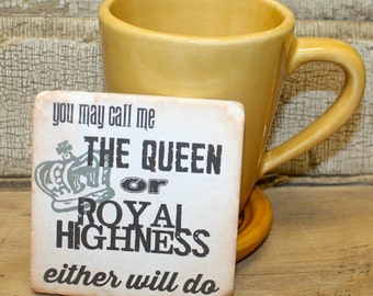 Coaster - Tumbled Stone - Natural Stone - Humorous - Funny Coaster - Sarcastic - Unique - Friendship - Queen - Royal Highness