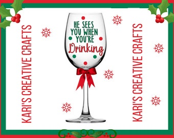 Santa wine glass, he sees you when your drinking, Christmas wine glass, holiday wine glass, funny wine glass, comical wine glass,