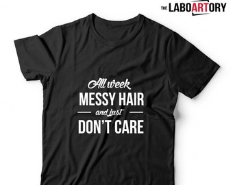 All week messy hair and just don't care - Funny Tee